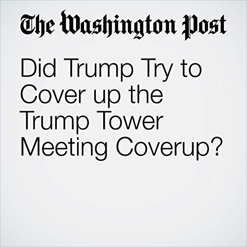 Did Trump Try to Cover up the Trump Tower Meeting Coverup? audiobook cover art