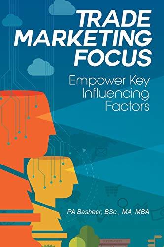 Trade Marketing Focus [Lingua inglese]: Empower Key Influencing Factors