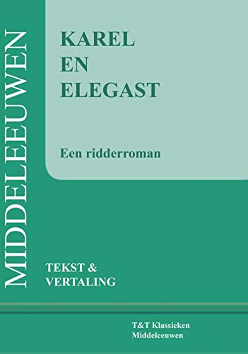 Karel en Elegast: tekst en vertaling (T & T klassieken Middeleeuwen)