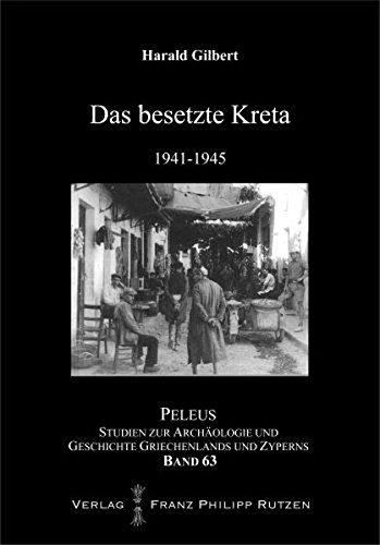 Das besetzte Kreta 1941-45 (PELEUS / Studien zur Archäologie und Geschichte Griechenlands und Zyperns, Band 63)
