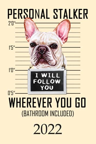 2022: Calendar Funny French Bulldog Dog Monthly Weekly Daily Planner | Cute Frenchie Dogs Planner | Dated Week Day Month Calendar 2022 With UK ... Family Work & Sports | 140 Sites | 6x9 | Gift