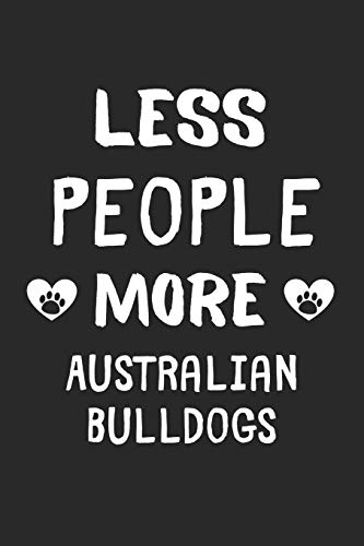 Less People More Australian Bulldogs: Lined Journal, 120 Pages, 6 x 9, Funny Australian Bulldog Gift Idea, Black Matte Finish (Less People More Australian Bulldogs Journal) 1