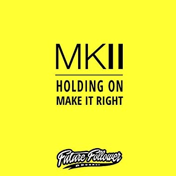 Holding On / Make It Right