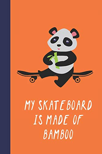 My Skateboard Is Made Of Bamboo: Great Fun Gift For Skaters, Skateboarders, Extreme Sport Lovers, & Skateboarding Buddies