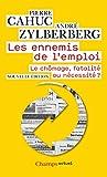 Les ennemis de l'emploi - Le chômage, fatalité ou nécessité ?