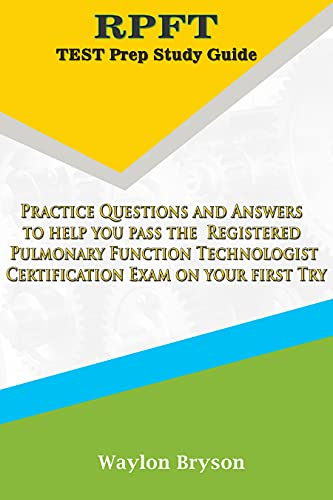 RPFT Test Prep Study Guide: Practice Questions and Answers to help you pass the Registered Pulmonary