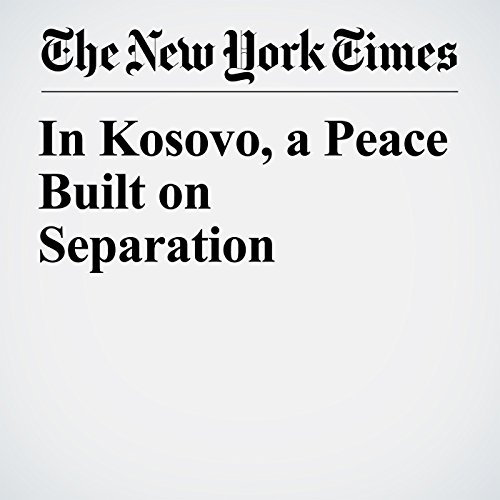 In Kosovo, a Peace Built on Separation copertina
