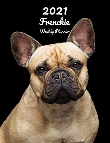 2021 Frenchie Weekly Planner: 14 Months   124 pages 8.5x11 in.   Diary   Organizer   Agenda   Appointment   Calendar   For Dog Lovers