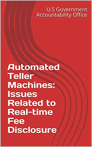 Automated Teller Machines: Issues Related to Real-time Fee Disclosure (English Edition)