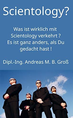 Scientology? Was ist wirklich mit Scientology verkehrt ?: Es ist ganz anders, als Du gedacht hast! (German Edition)