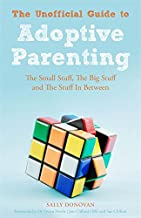 The Unofficial Guide to Adoptive Parenting: The Small Stuff, The Big Stuff and The Stuff In Between