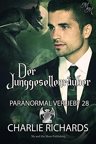 Der Junggesellenräuber (Paranormal verliebt 28)