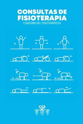 Consultas De Fisioterapia: Cuaderno del fisioterapeuta - Libro de consultas para registrar todo sobre sus sesiones con sus pacientes - Regalo original para fisioterapeuta