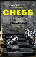 Chess for Beginners: 2 books in 1: The comprehensive guide to manage the secret techniques to dominate your opponent in staggering matches. Learn in 7 days the fundamental strategies and openings with logical moves