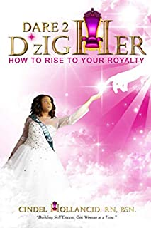 Dare 2 D*zIGHER: How to Rise to Your Royalty