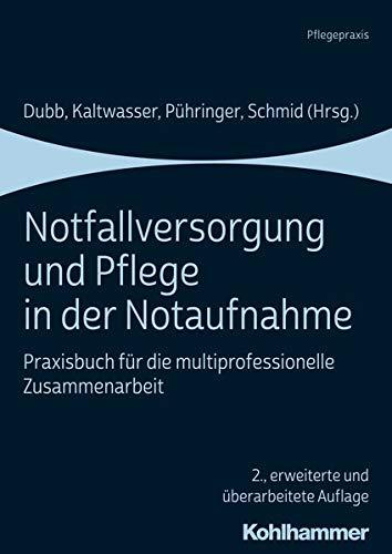 Notfallversorgung und Pflege in der Notaufnahme: Praxisbuch für die multiprofessionelle Zusammenarbeit: Praxisbuch Fur Die Multiprofessionelle Zusammenarbeit