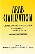 Arab Civilization: Challenges and Responses: Studies in Honor of Dr. Constantine Zurayk
