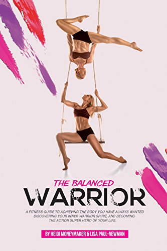 The Balanced Warrior: A fitness guide to achieving the body you have always wanted, discovering your Inner Warrior Spirit, and becoming the Action Superhero of your life