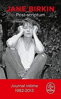 Post-scriptum : Journal intime 1982-2013 par Jane Birkin