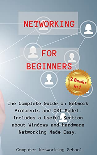 Networking for Beginners: 2 Books in 1: The Complete Guide on Network Protocols and OSI Model. Includes a Useful Section about Windows and Hardware Networking Made Easy.