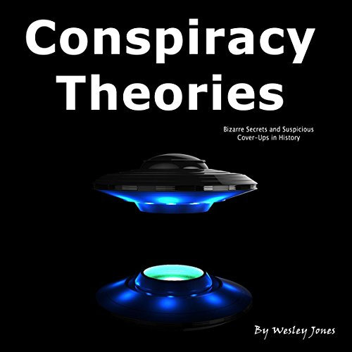 Conspiracy Theories     Bizarre Secrets and Suspicious Cover-Ups in History              By:                                                                                                                                 Wesley Jones                               Narrated by:                                                                                                                                 Rick Paradis                      Length: 1 hr and 17 mins     1 rating     Overall 5.0