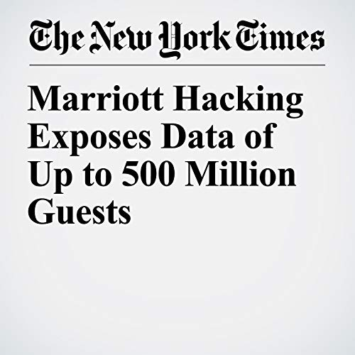 『Marriott Hacking Exposes Data of Up to 500 Million Guests』のカバーアート