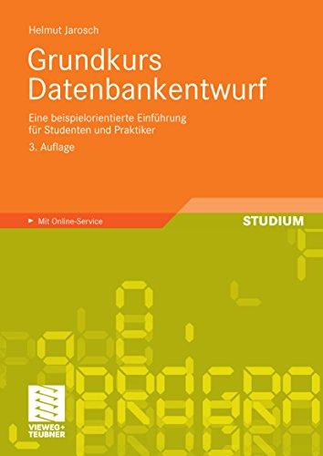 Grundkurs Datenbankentwurf: Eine beispielorientierte Einführung für Studenten und Praktiker