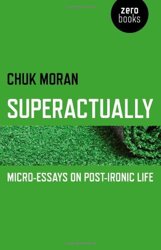 Superactually: Micro-Essays on Post-Ironic Life