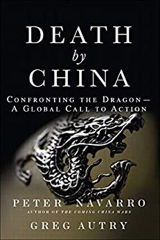 Death by China: Confronting the Dragon - A Global Call to Action by [Peter W. Navarro, Greg Autry]