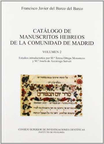 Catálogo de manuscritos hebreos de la Comunidad de Madrid. Vol. 2. Manuscritos hebreos en la Biblioteca Nacional, Archivo Histórico Nacional, Museo ... Vol. II (Literatura Hispano-Hebrea. Serie A)