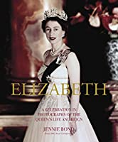 Elizabeth - a Celebration in Photos: A Celebration in Photographs of the Queen's Life and Reign