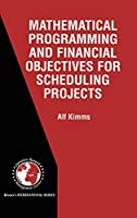 Mathematical Programming and Financial Objectives for Scheduling Projects (International Series in Operations Research & Management Science (38))