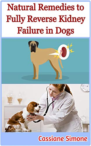 Natural Remedies to Fully Reverse Kidney Failure in Dogs (English Edition)