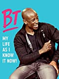 BT: My Life as I Know It Now!
