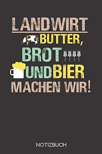 Landwirt - Butter, Brot und Bier machen wir!: Notizbuch mit 120 Leeren Seiten im Format A5 (6x9 Zoll)