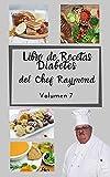 Libro de Recetas Diabetes del Chef Raymond volumen 7: mas de 150 recetas fáciles y practicas