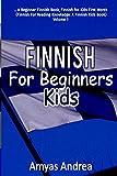 Finnish for Beginners Kids: A Beginner Finnish Book, Finnish for Kids First Words (Finnish For Reading Knowledge: A Finnish Kids Book) Volume 1 - Amyas Andrea