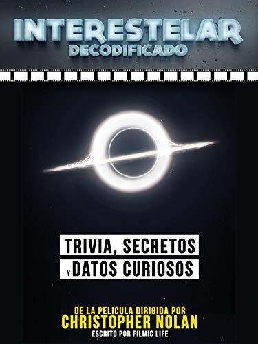 Interestelar Decodificado: Trivia, Secretos Y Datos Curiosos - De La Pelicula Dirigida Por Christopher Nolan