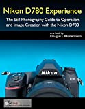 Nikon D780 Experience - The Still Photography Guide to Operation and Image Creation with the Nikon D780