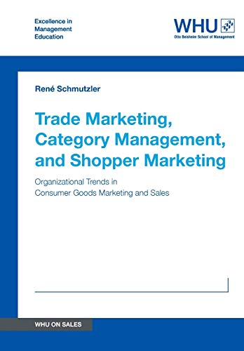 Trade Marketing, Category Management, and Shopper Marketing: Organizational Trends in Consumer Goods Marketing and Sales