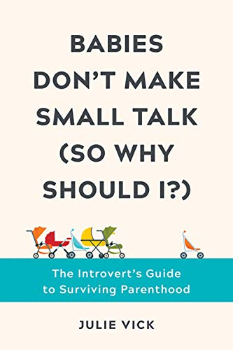 Babies Dont Make Small Talk (So Why Should I?): The Introverts Guide to Surviving Parenthood (English Edition)