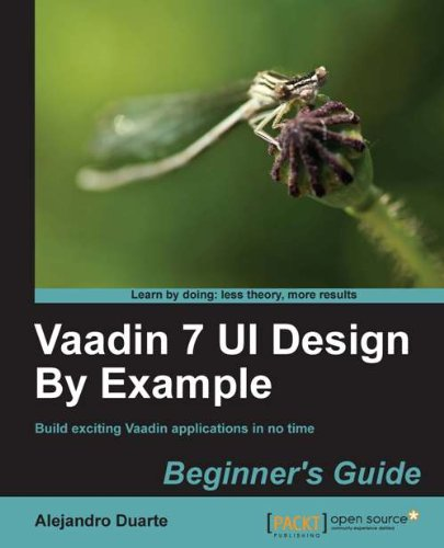 Vaadin 7 UI Design By Example: Beginner's Guide (English Edition)