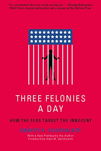 Three Felonies A Day: How the Feds Target the Innocent