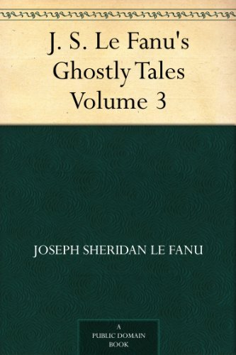 J. S. Le Fanu's Ghostly Tales, Volume 3 (English Edition)