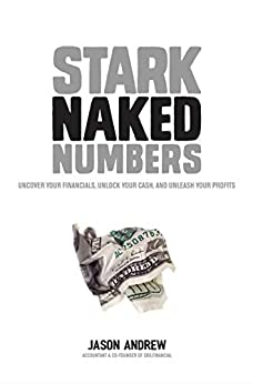 Stark Naked Numbers: Uncover Your Financials, Unlock Your Cash, and Unleash Your Profits by [Mr Jason Frederick Andrew]