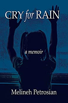 Cry for Rain: A Memoir by [Melineh Petrosian]