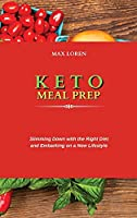Keto Meal Prep: Slimming Down with the Right Diet and Embarking on a New Lifestyle