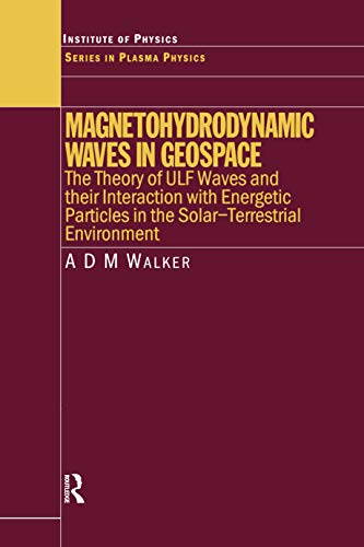 Magnetohydrodynamic Waves in Geospace: The Theory of ULF Waves and their Interaction with Energetic Particles in the Solar-Terrestrial Environment (Series in Plasma Physics Book 16) (English Edition)