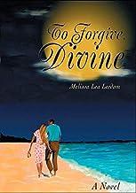 To Forgive, Divine: A Contemporary Christian Romance