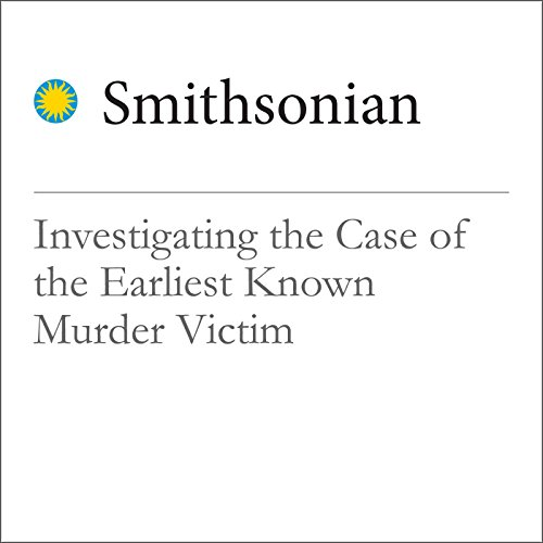 Investigating the Case of the Earliest Known Murder Victim audiobook cover art